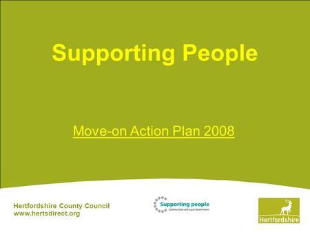 Supporting People Move-on Action Plan 2008 Hertfordshire County Council www.hertsdirect.org.