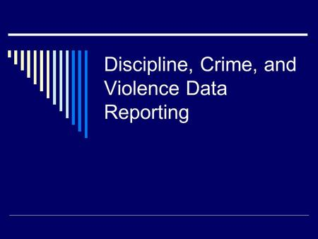 Discipline, Crime, and Violence Data Reporting. Purpose and Requirements  Prepare Virginia's Annual Discipline, Crime, and Violence Report as required.