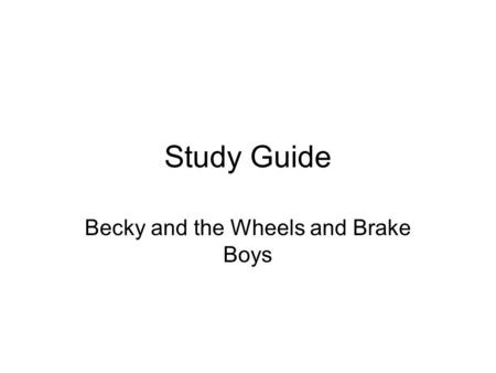 Becky and the Wheels and Brake Boys