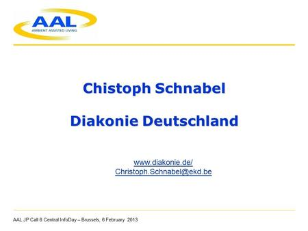Chistoph Schnabel Diakonie Deutschland AAL JP Call 6 Central InfoDay – Brussels, 6 February 2013