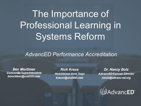 The Importance of Professional Learning in Systems Reform AdvancED Performance Accreditation Bev Mortimer Concordia Superintendent