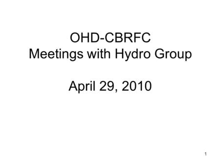 1 OHD-CBRFC Meetings with Hydro Group April 29, 2010.