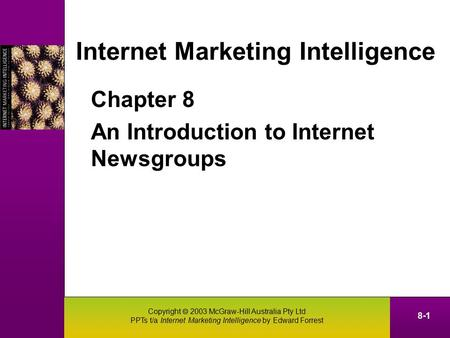 Copyright  2003 McGraw-Hill Australia Pty Ltd PPTs t/a Internet Marketing Intelligence by Edward Forrest 8-1 Internet Marketing Intelligence Chapter 8.
