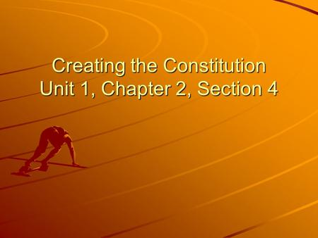 Creating the Constitution Unit 1, Chapter 2, Section 4.