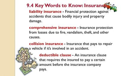 Liability insurance - Financial protection against accidents that cause bodily injury and property damage. comprehensive insurance - Insurance protection.