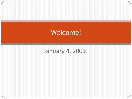 January 4, 2009 Welcome!. Introductions Say your name. Tell us the best thing about your winter break. Tell us one thing you are looking forward to this.