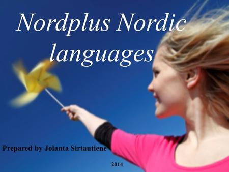 Nordplus Nordic languages Prepared by Jolanta Sirtautiene 2014.