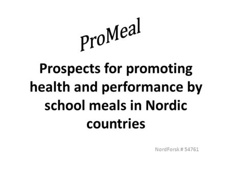 Prospects for promoting health and performance by school meals in Nordic countries NordForsk # 54761.