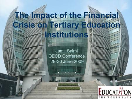 The Impact of the Financial Crisis on Tertiary Education Institutions Jamil Salmi OECD Conference 29-30 June 2009.