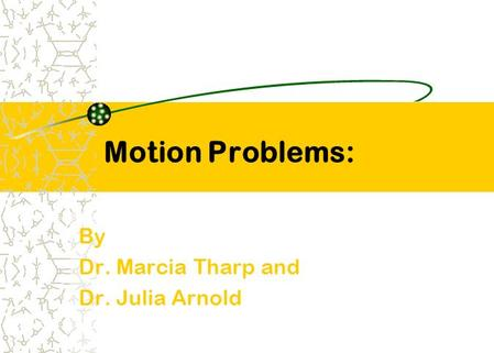 Motion Problems: By Dr. Marcia Tharp and Dr. Julia Arnold.