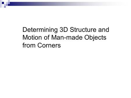 Determining 3D Structure and Motion of Man-made Objects from Corners.