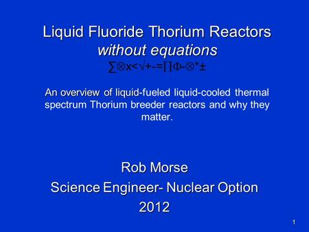 Liquid Fluoride Thorium Reactors without equations An overview of liquid Liquid Fluoride Thorium Reactors without equations ∑  x<  +-=  -  * ± An.