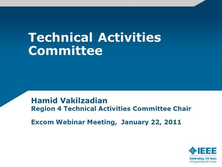 Technical Activities Committee Hamid Vakilzadian Region 4 Technical Activities Committee Chair Excom Webinar Meeting, January 22, 2011.