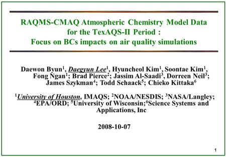 1 RAQMS-CMAQ Atmospheric Chemistry Model Data for the TexAQS-II Period : Focus on BCs impacts on air quality simulations Daewon Byun 1, Daegyun Lee 1,