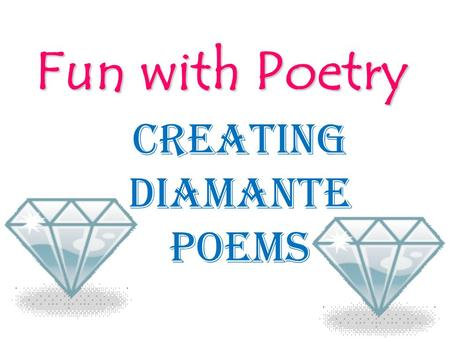Fun with Poetry CREATING Diamante PoemS. Diamante Poem What is a diamante poem? Diamante is Italian for diamond. Diamante is Italian for diamond. A diamante.