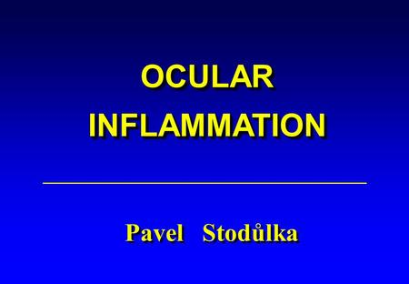 OCULAR INFLAMMATION Pavel Stodůlka. OCULAR INFLAMMATIONS 1. SURFACE of eye - conjunctiva - cornea - cornea 2. UVEAL INFLAMMATION 3. OPTIC NERVE.