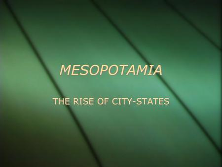 MESOPOTAMIA THE RISE OF CITY-STATES. The Fertile Crescent  The area is located between the Tigris and Euphrates rivers leading into the Mediterranean.