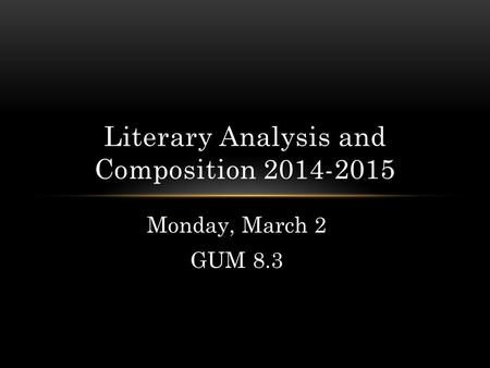 Monday, March 2 GUM 8.3 Literary Analysis and Composition 2014-2015.
