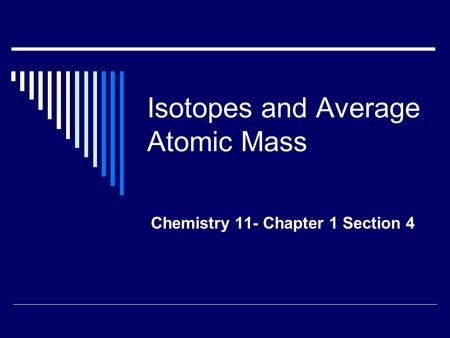 Isotopes and Average Atomic Mass Chemistry 11- Chapter 1 Section 4.