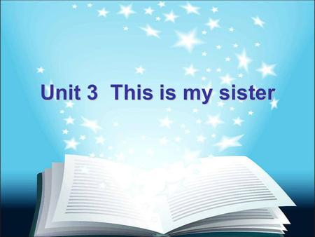 Unit 3 This is my sister. New words: father mother grandfather grandmother uncle aunt son daughter brother sister parents grandparents.