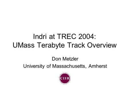 Indri at TREC 2004: UMass Terabyte Track Overview Don Metzler University of Massachusetts, Amherst.