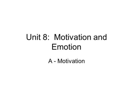 Unit 8: Motivation and Emotion A - Motivation. Four perspectives used to understand motivation: Instinct theory (evolutionary perspective) Drive-reduction.