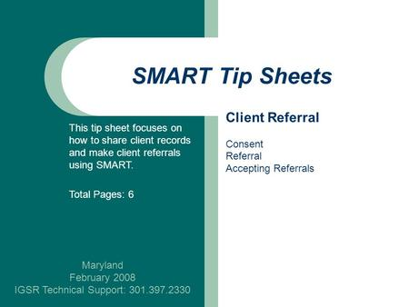 SMART Tip Sheets Maryland February 2008 IGSR Technical Support: 301.397.2330 Client Referral Consent Referral Accepting Referrals This tip sheet focuses.