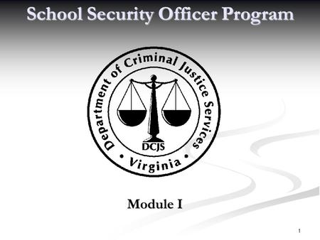 1 School Security Officer Program Module I 2 School Security Officer Program Module 1: SSO Roles, Requirements, &Responsibilities Presented by the Virginia.