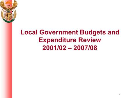 1 Local Government Budgets and Expenditure Review 2001/02 – 2007/08.