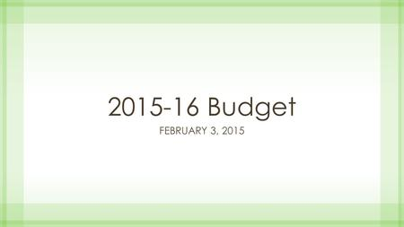 2015-16 Budget FEBRUARY 3, 2015. Where are we now?