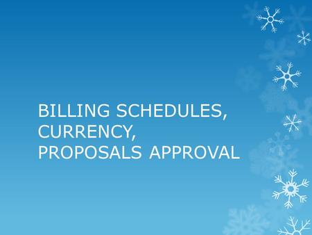 BILLING SCHEDULES, CURRENCY, PROPOSALS APPROVAL. BILLING SCHEDULE XXXXX.