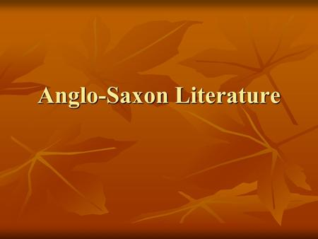 Anglo-Saxon Literature. Origins of Anglo-Saxon Poetry Began with the Celtic druids Druids memorized and recited long heroic poems about Celtic leaders.