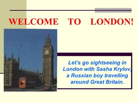 WELCOME TO LONDON! Let's go sightseeing in London with Sasha Krylov, a Russian boy travelling around Great Britain.