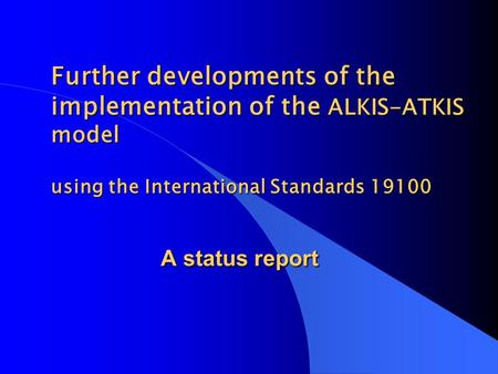Further developments of the implementation of the ALKIS-ATKIS model using the International Standards 19100 A status report.
