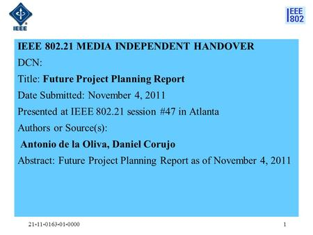 IEEE 802.21 MEDIA INDEPENDENT HANDOVER DCN: Title: Future Project Planning Report Date Submitted: November 4, 2011 Presented at IEEE 802.21 session #47.