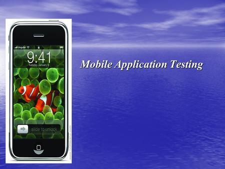 Mobile Application Testing Mobile Application Testing.