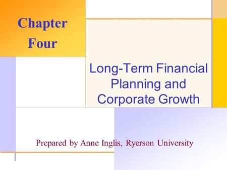© 2003 The McGraw-Hill Companies, Inc. All rights reserved. Long-Term Financial Planning and Corporate Growth Chapter Four Prepared by Anne Inglis, Ryerson.