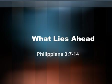 "What Lies Ahead Philippians 3:7-14. We live in uncertain and challenging times. Many of us are like King Nebuchadnezzar of whom it was said, ""…while on."