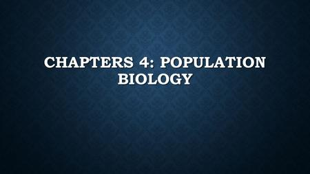 CHAPTERS 4: POPULATION BIOLOGY. BELLRINGER How many time would you have to fold a piece of paper to reach: How many time would you have to fold a piece.