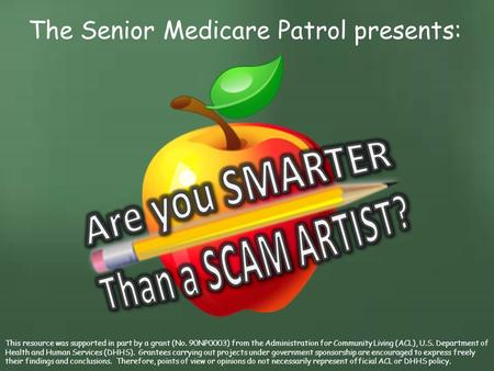 The Senior Medicare Patrol presents: This resource was supported in part by a grant (No. 90NP0003) from the Administration for Community Living (ACL),