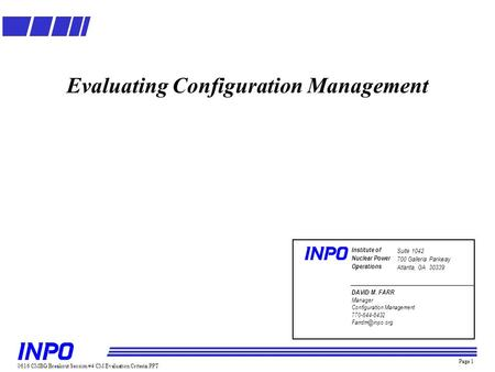 Page 1 Evaluating Configuration Management 0616 CMBG Breakout Session #4 CM Evaluation Criteria.PPT Institute of Nuclear Power Operations Suite 1042 700.