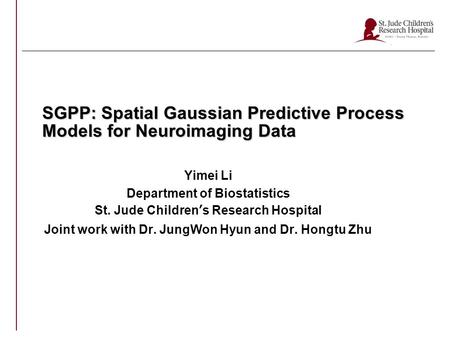 SGPP: Spatial Gaussian Predictive Process Models for Neuroimaging Data Yimei Li Department of Biostatistics St. Jude Children's Research Hospital Joint.