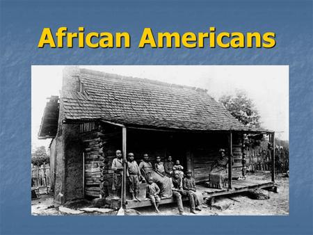 African Americans. Over two hundred years ago, black people were captured in Africa by white men known as slavers.