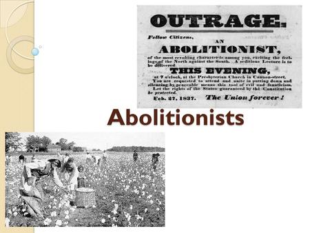 Abolitionists. African Americans in the North Most African Americans were free in the North Some were still slaves though Freed African Americans did.
