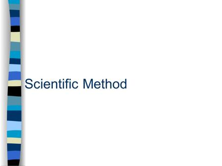 Scientific Method. Learning Objectives Arrange, define, and distinguish between the steps of the scientific method. Identify, define, and distinguish.