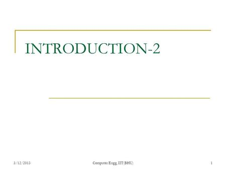 3/12/2013Computer Engg, IIT(BHU)1 INTRODUCTION-2.