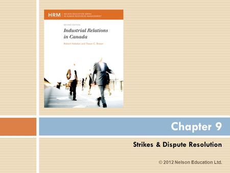 Strikes & Dispute Resolution Chapter 9 © 2012 Nelson Education Ltd.