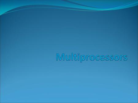 Multiprocessor So far, we have spoken at length microprocessors. We will now study the multiprocessor, how they work, what are the specific problems that.