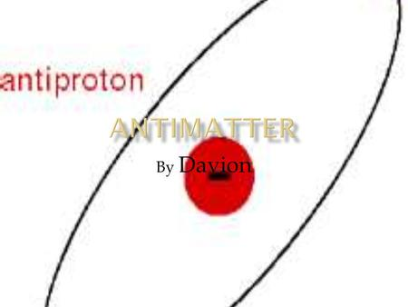 By Davion.  In particle physics, antimatter is the extension of the concept of the antiparticle to matter, where antimatter is composed of antiparticles.