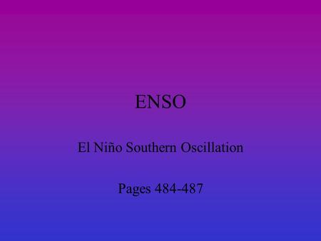 ENSO El Niño Southern Oscillation Pages 484-487. EL NINO Go to this website and read this background information first: